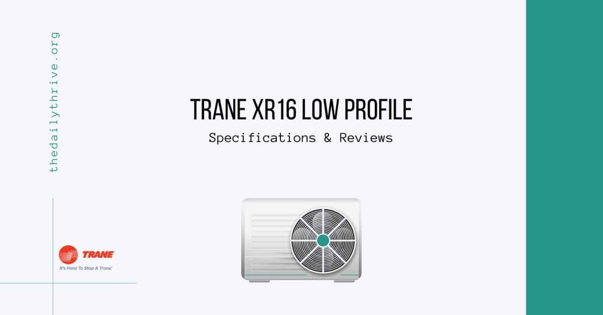 Trane XR16 Low Profile Specifications & Reviews