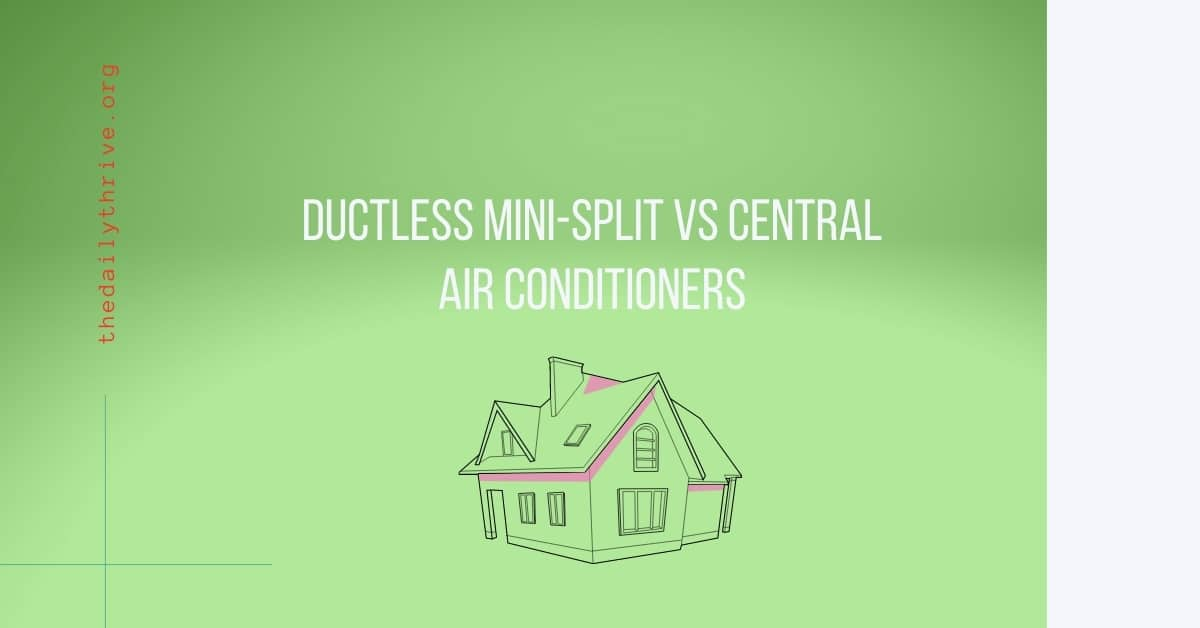 Ductless Mini-Split vs Central Air Conditioners
