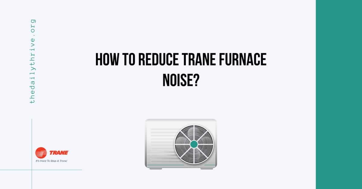 How to Reduce Trane Furnace Noise