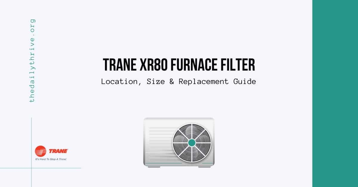 Trane XR80 Furnace Filter Location, Size & Replacement Guide
