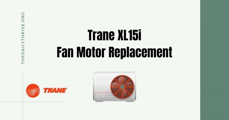 Trane XL15i Fan Motor Replacement Guide