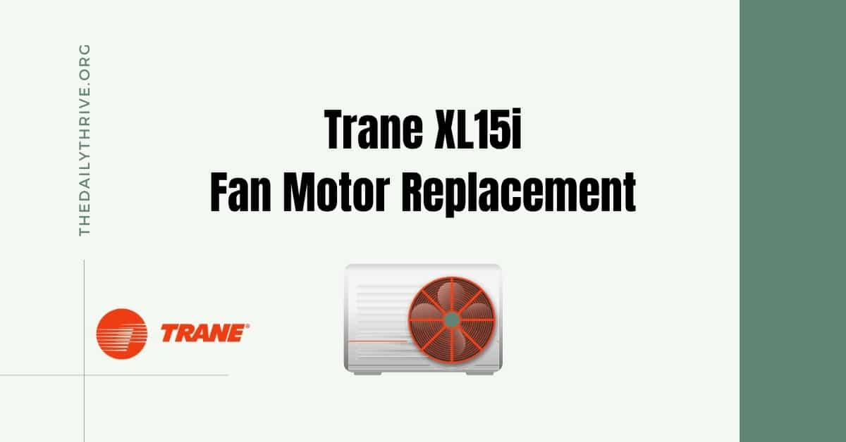 Trane XL15i Fan Motor Replacement Guide