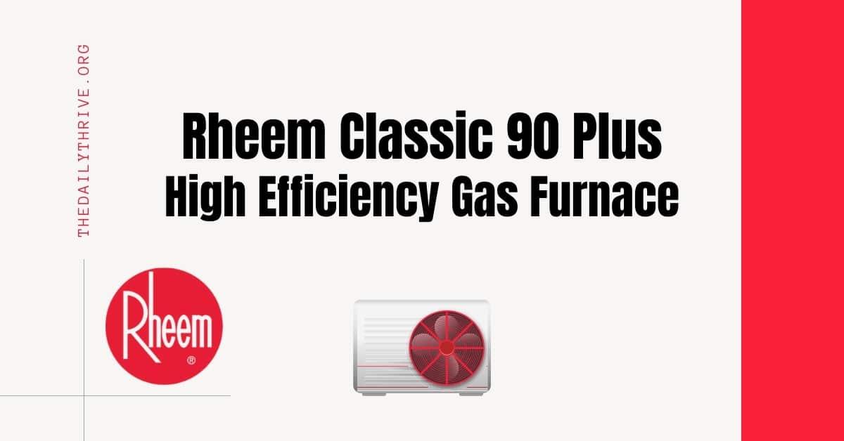 Rheem Classic 90 Plus High Efficiency Gas Furnace