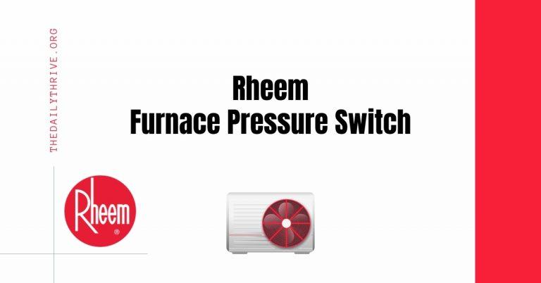Troubleshooting a Rheem Furnace Pressure Switch