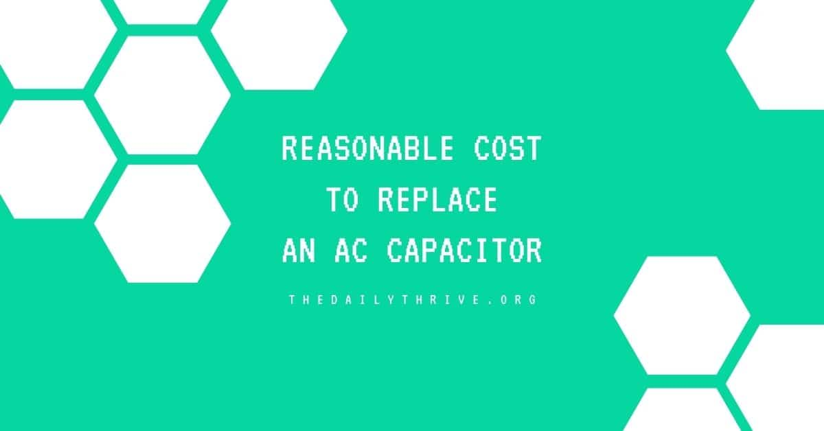 Reasonable Cost To Replace an AC Capacitor