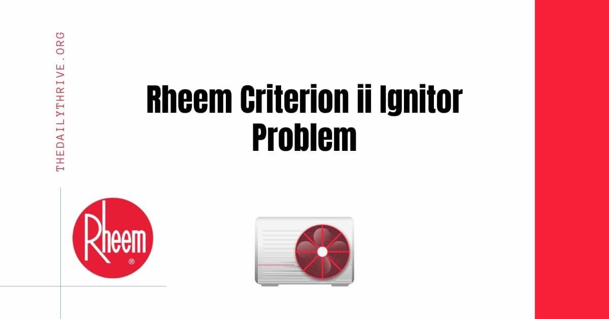 Rheem Criterion ii Ignitor Problem
